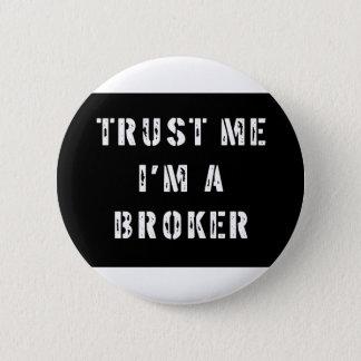 Trust Me I'm a Broker 6 Cm Round Badge