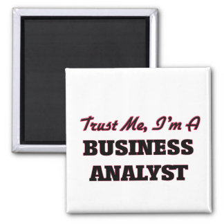 Trust me I'm a Business Analyst Square Magnet