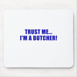 Trust Me Im a Butcher Mouse Pad