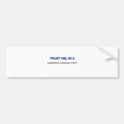 Trust Me I'm a Careers Consultant Bumper Sticker