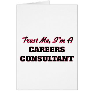 Trust me I'm a Careers Consultant Greeting Cards