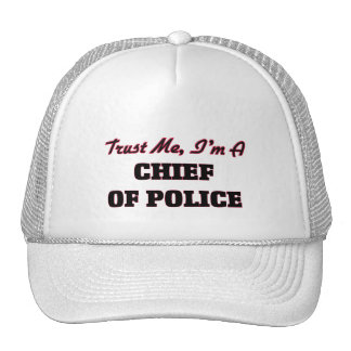 Trust me I'm a Chief Of Police Trucker Hat