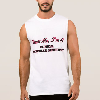 Trust me I'm a Clinical Molecular Geneticist Sleeveless T-shirts