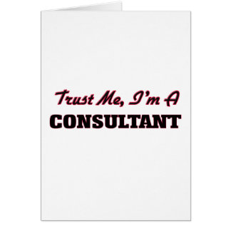 Trust me I'm a Consultant Greeting Card