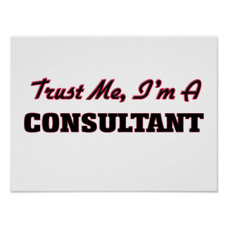 Trust me I'm a Consultant Posters