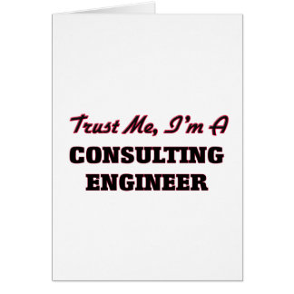 Trust me I'm a Consulting Engineer Greeting Card