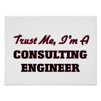 Trust me I'm a Consulting Engineer Posters