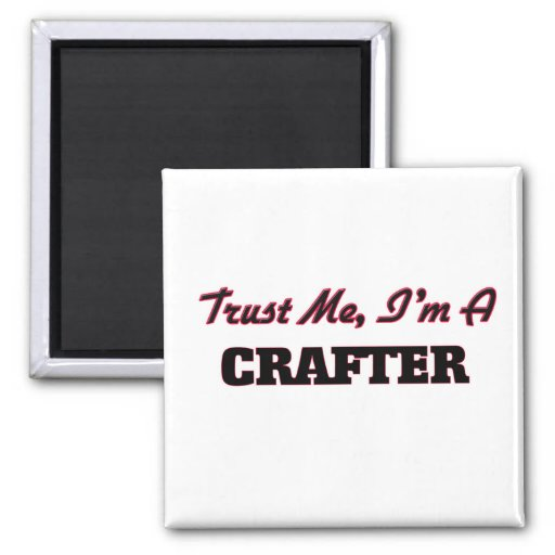 Trust me I'm a Crafter Magnet