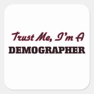 Trust me I'm a Demographer Square Sticker