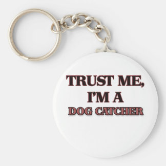 Trust Me I'm A DOG CATCHER Key Ring