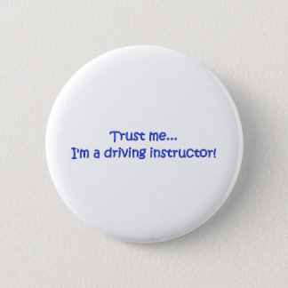 Trust Me I'm A Driving Instructor 6 Cm Round Badge