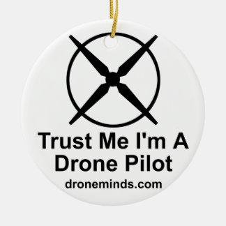 Trust Me I'm A Drone Pilot Ceramic Ornament