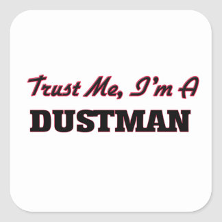 Trust me I'm a Dustman Square Stickers