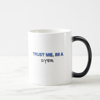 Trust Me I'm a Dyer Magic Mug