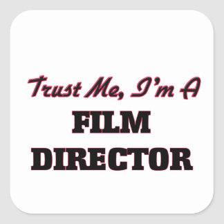 Trust me I'm a Film Director Square Sticker