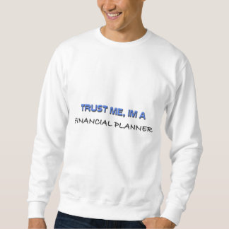 Trust Me I'm a Financial Planner Sweatshirt