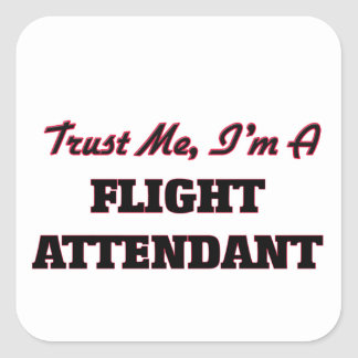Trust me I'm a Flight Attendant Square Sticker