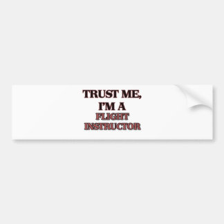Trust Me I'm A FLIGHT INSTRUCTOR Bumper Sticker