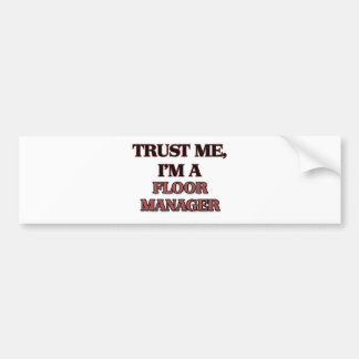 Trust Me I'm A FLOOR MANAGER Bumper Sticker