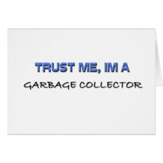 Trust Me I'm a Garbage Collector Card
