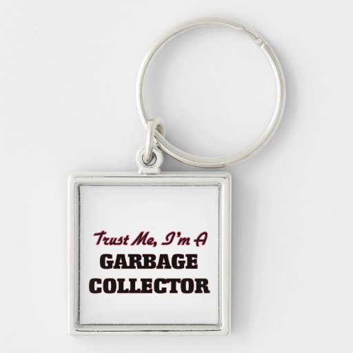 Trust me I'm a Garbage Collector Keychains