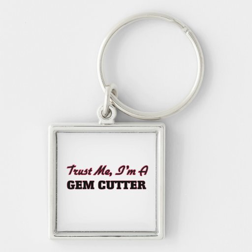 Trust me I'm a Gem Cutter Key Chain