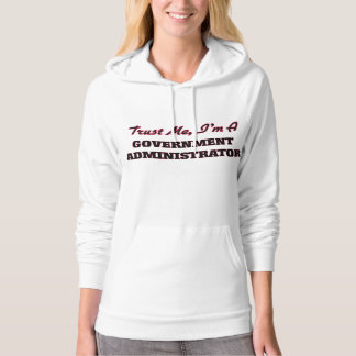 Trust me I'm a Government Administrator Hoodie