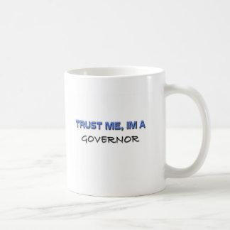 Trust Me I'm a Governor Coffee Mug