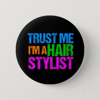 Trust Me I'm a Hair Stylist 6 Cm Round Badge