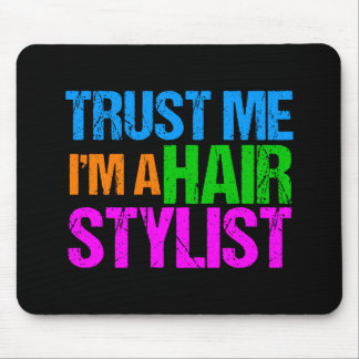Trust Me I'm a Hair Stylist Mouse Pad