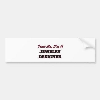 Trust me I'm a Jewelry Designer Bumper Sticker