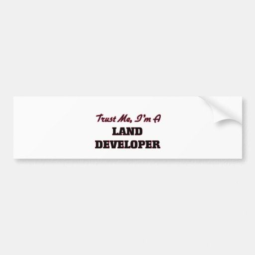 Trust me I'm a Land Developer Bumper Stickers