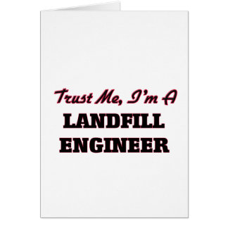 Trust me I'm a Landfill Engineer Greeting Card