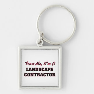 Trust me I'm a Landscape Contractor Key Chain