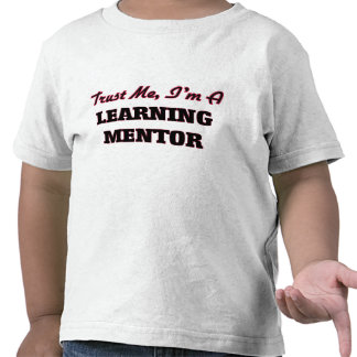 Trust me I'm a Learning Mentor Tee Shirt