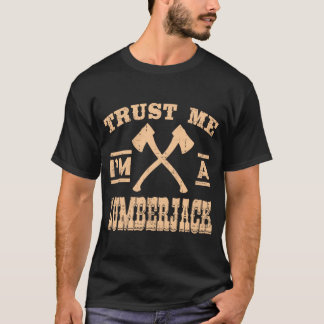 TRUST ME I'M A LUMBERJACK T-Shirt