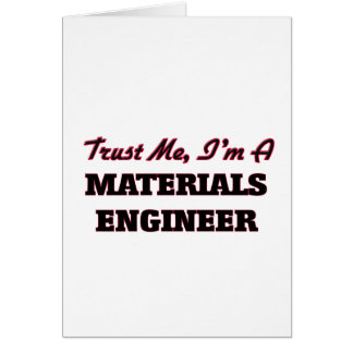Trust me I'm a Materials Engineer Card