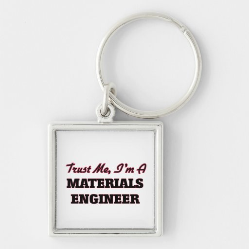 Trust me I'm a Materials Engineer Key Chain