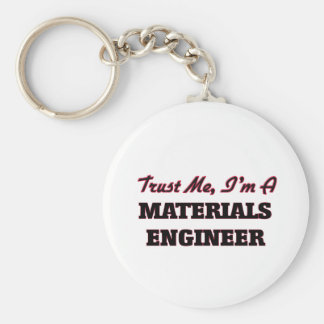 Trust me I'm a Materials Engineer Keychains