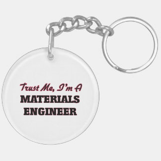 Trust me I'm a Materials Engineer Acrylic Keychain