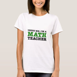 Trust Me, I'm A Math Teacher T-Shirt