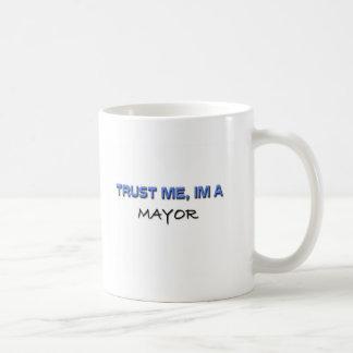 Trust Me I'm a Mayor Coffee Mug