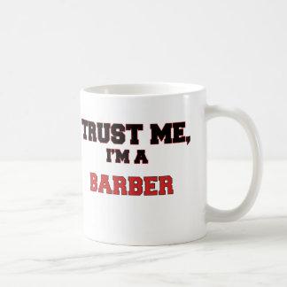 Trust Me I'm a My Barber Coffee Mug