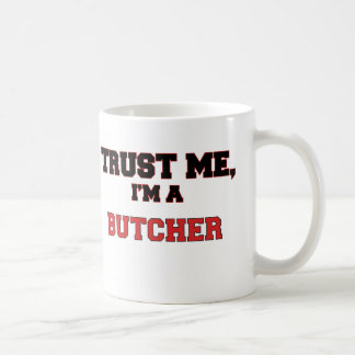 Trust Me I'm a My Butcher Coffee Mug
