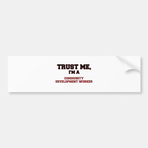 Trust Me I'm a My Community Development Worker Bumper Sticker