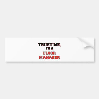Trust Me I'm a My Floor Manager Bumper Sticker