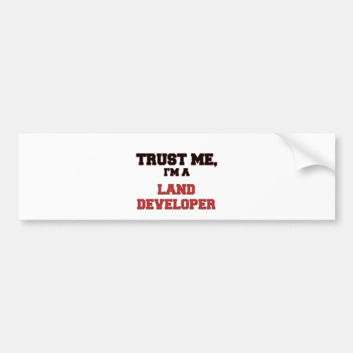 Trust Me I'm a My Land Developer Bumper Stickers