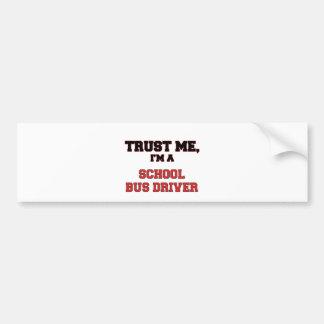 Trust Me I'm a My School Bus Driver Bumper Sticker