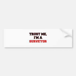 Trust Me I'm a My Surveyor Bumper Sticker