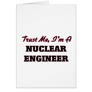 Trust me I'm a Nuclear Engineer Card